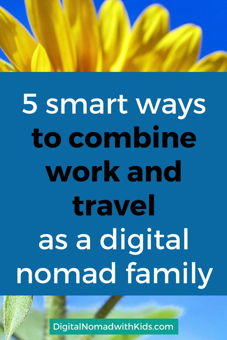 How to combine work and travel as a digital nomad family? 5 smart ways to find time to work   location independent   work remote