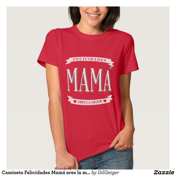 http://www.zazzle.es/camiseta_felicidades_mama_eres_la_mejor-235511834747131506