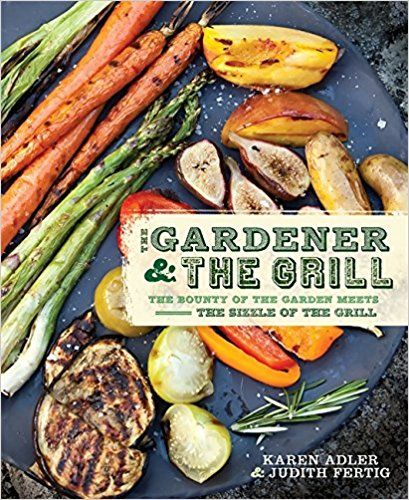 The Gardener & the Grill: The Bounty of the Garden Meets the Sizzle of the Grill: Karen Adler, Judith Fertig: 9780762441112: Amazon.com: Books