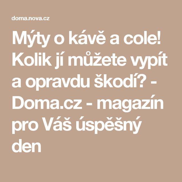 Mýty o kávě a cole! Kolik jí můžete vypít a opravdu škodí? - Doma.cz - magazín pro Váš úspěšný den
