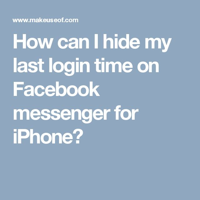 How can I hide my last login time on Facebook messenger for iPhone?