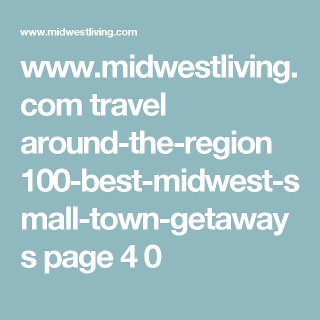 www.midwestliving.com travel around-the-region 100-best-midwest-small-town-getaways page 4 0