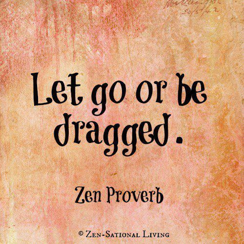 Let go or be dragged.   Simple and to the point!