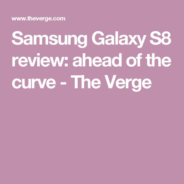 Samsung Galaxy S8 review: ahead of the curve - The Verge