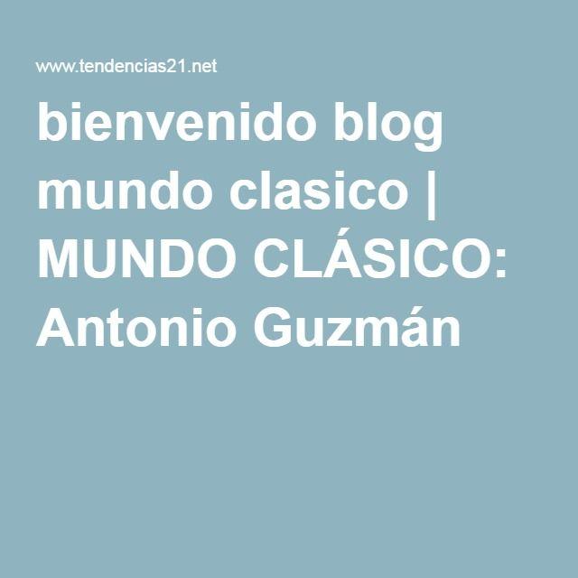bienvenido blog mundo clasico | MUNDO CLÁSICO: Antonio Guzmán