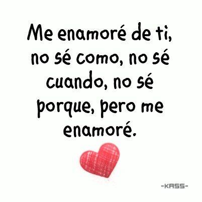 Me Enamore De Ti Education Frases De Amor En Espanol Love