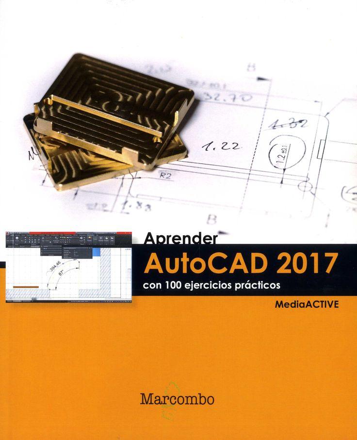 Aprender Autocad 2017 con 100 ejercicios prácticos / [MEDIAactive].-- Barcelona : Marcombo, 2017.