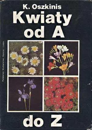 Kwiaty od A do Z, Krystyna Oszkinis, PWRiL, 1979, http://www.antykwariat.nepo.pl/kwiaty-od-a-do-z-krystyna-oszkinis-p-1309.html
