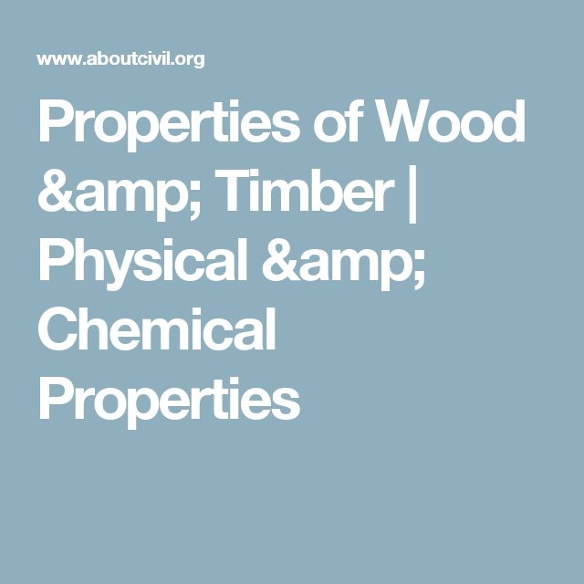 Properties of Wood & Timber | Physical & Chemical Properties