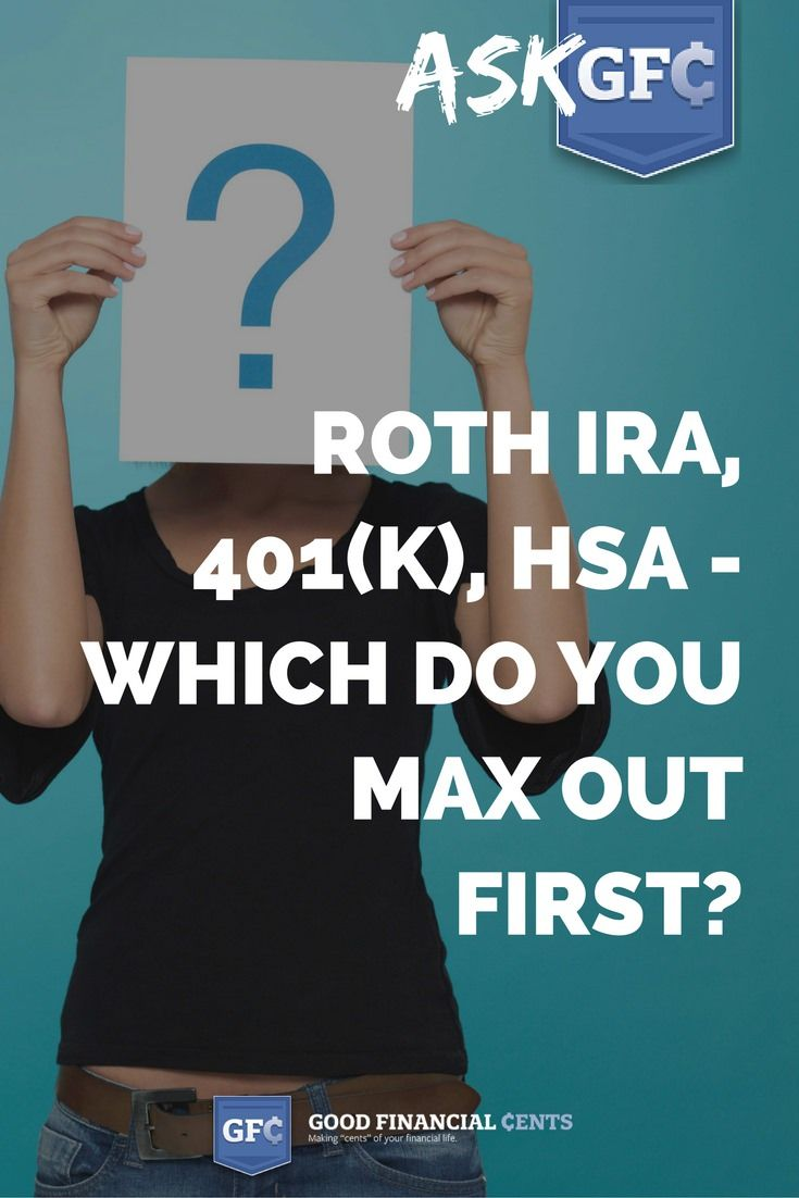 Roth IRA, 401(k), HSA - Which Do You Max Out First? These are just some examples of funding priority variations. If you're unsure what priority to use, discuss it with your financial advisor.