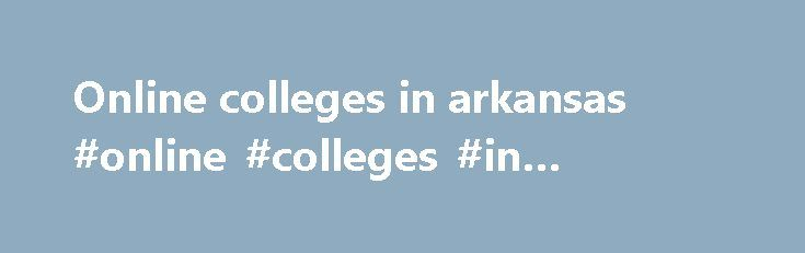 Online colleges in arkansas #online #colleges #in #arkansas http://credit-loan.nef2.com/online-colleges-in-arkansas-online-colleges-in-arkansas/  # Online Accessible At UA Little Rock Online . we meet you where you are. Whether you re a busy professional wanting to advance your career, a first-time college student, or somewhere in between, we offer flexible course schedules and dozens of accredited degrees, certificates and minors, so you can finish strong . Affordable Our reduced standard…
