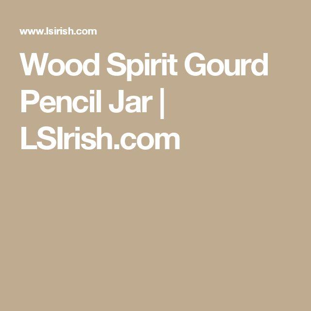 Wood Spirit Gourd Pencil Jar | LSIrish.com