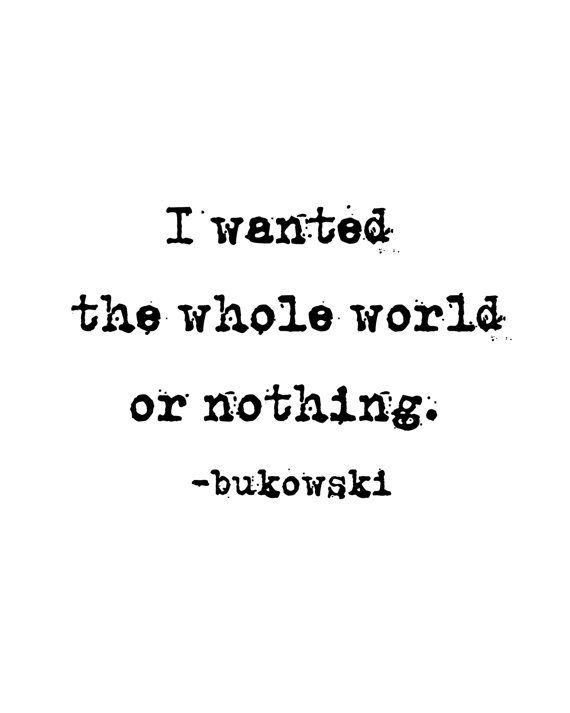 Charles Bukowski-  Quiero el mundo entero o nada
