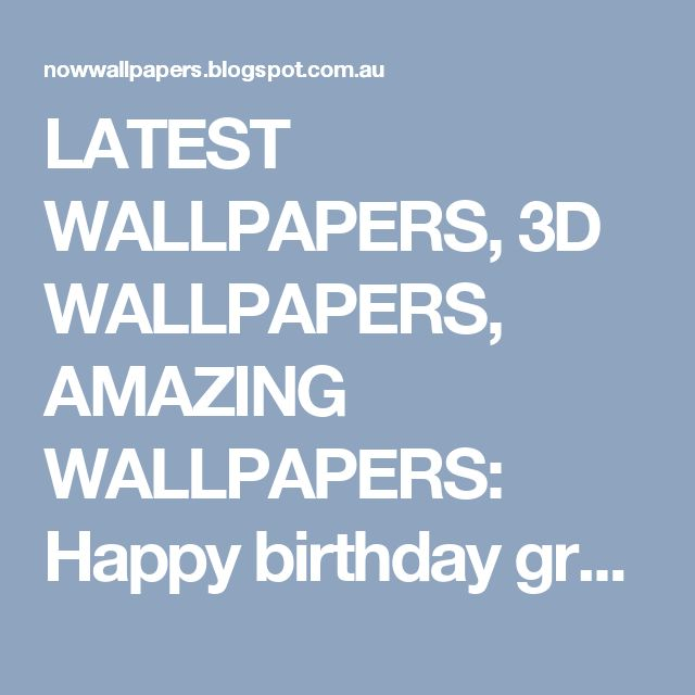 LATEST WALLPAPERS, 3D WALLPAPERS, AMAZING WALLPAPERS: Happy birthday greeting wallpapers, Americans birthday greetings cards, Most famous birthday greetings cards, online e birthday cards, latest birthday wallpapers, latest birthday cards, birthday greeting e-cards, birthday cards, and birthday greetings cake flowers, birthday wishes cards, birthday cards, fiance birthday cards, free 3d birthday ecards, printable birthday cards.
