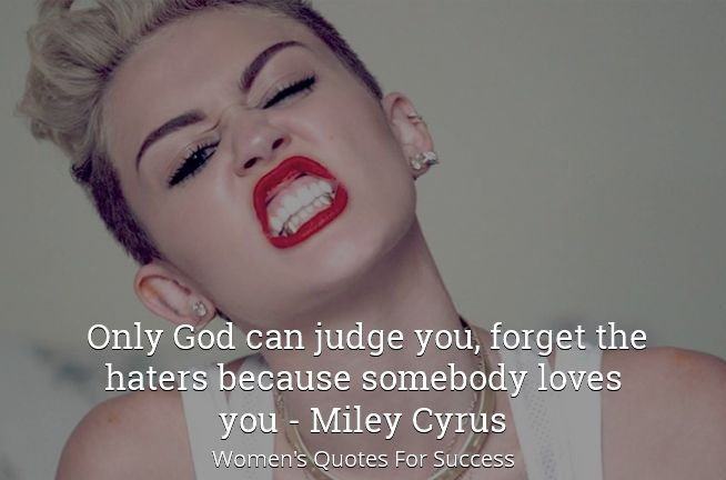 Only God can judge you, forget the haters because somebody ...