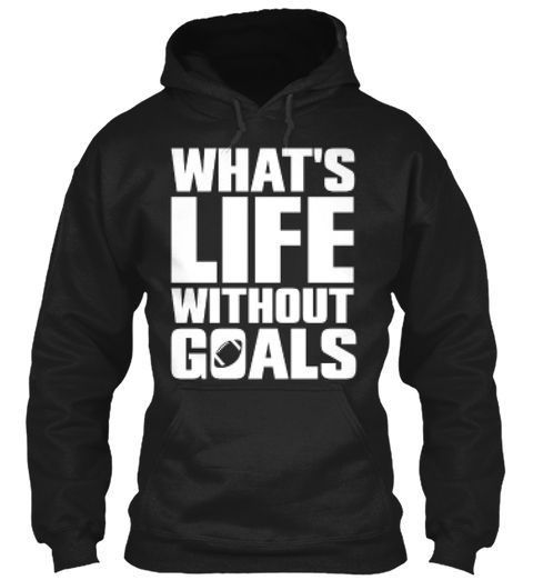 What's Life Without Goals Football Sport Sweatshirt