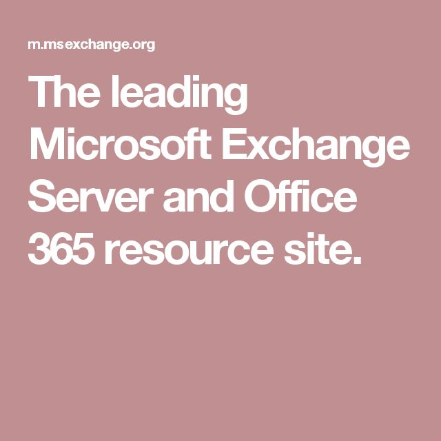 The leading Microsoft Exchange Server and Office 365 resource site.