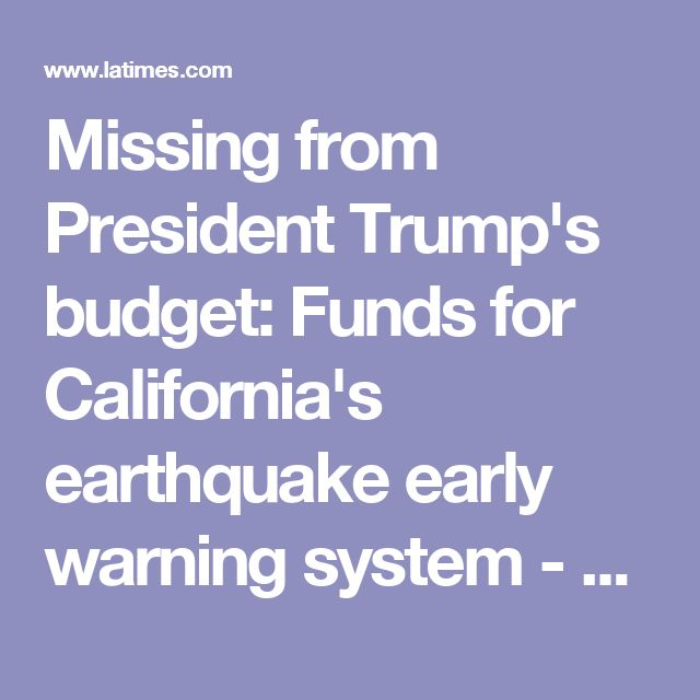 Missing from President Trump's budget: Funds for California's earthquake early warning system - LA Times
