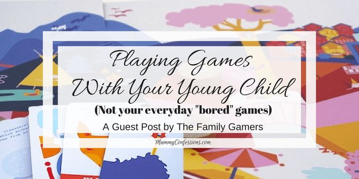 "Playing Games With Your Young Child (Not Your Everyday ""Bored"" Games)"
