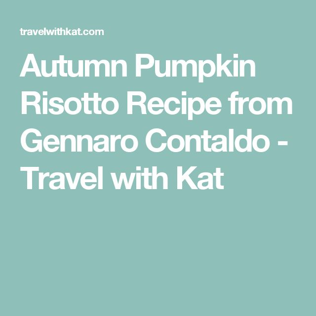 Autumn Pumpkin Risotto Recipe from Gennaro Contaldo - Travel with Kat