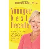 Younger Next Decade: After Fifty, the Transitional Decade, and What You Need to Know (Paperback)By Barbara Ebel MD