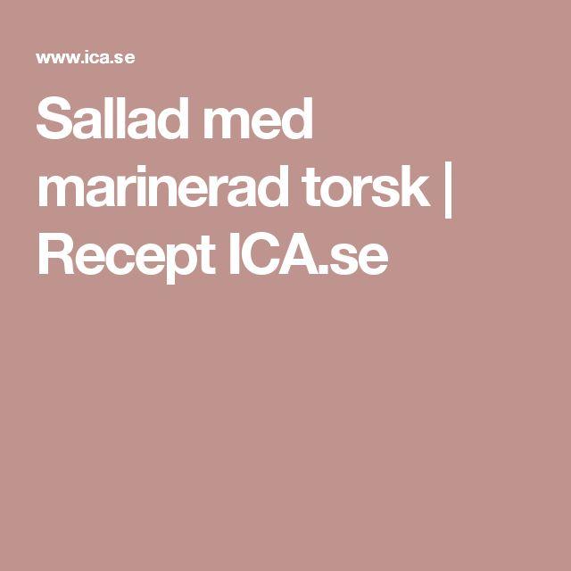 Sallad med marinerad torsk | Recept ICA.se