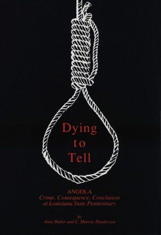 Dying to Tell: Angola , Crime Consequence, Conclusion at Louisiana State Penitentiary (C. Murray Henderson) | Used Books from Thrift Books