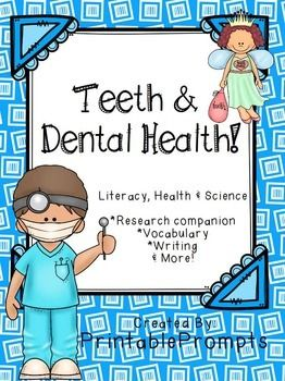 Dental Health and teeth. This packet is a great companion for learning about dental health and teeth. It includes: Dental health and teeth vocabulary cards research companion materials (dentist and teeth) Take care of my teeth craftivity Practice brushing (painting craft) narrative and expository writing Science experiment (egg in different liquids) with journal labeling a tooth (2 versions) sort it out activity (healthy vs sweet treats)