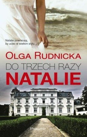 """Olga Rudnicka, """"Do trzech razy Natalie"""", Prószyński i S-ka, Warszawa 2015. 379 stron"""
