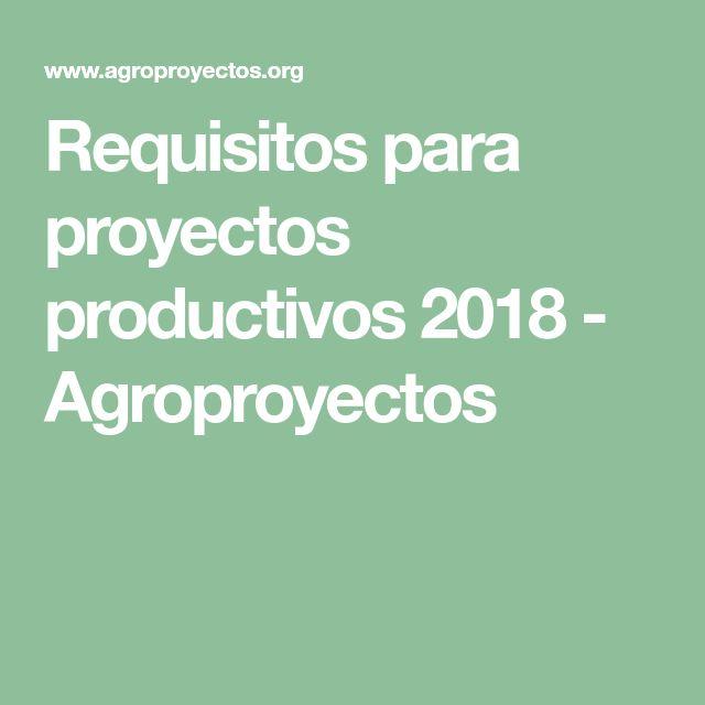 Requisitos para proyectos productivos 2018 - Agroproyectos