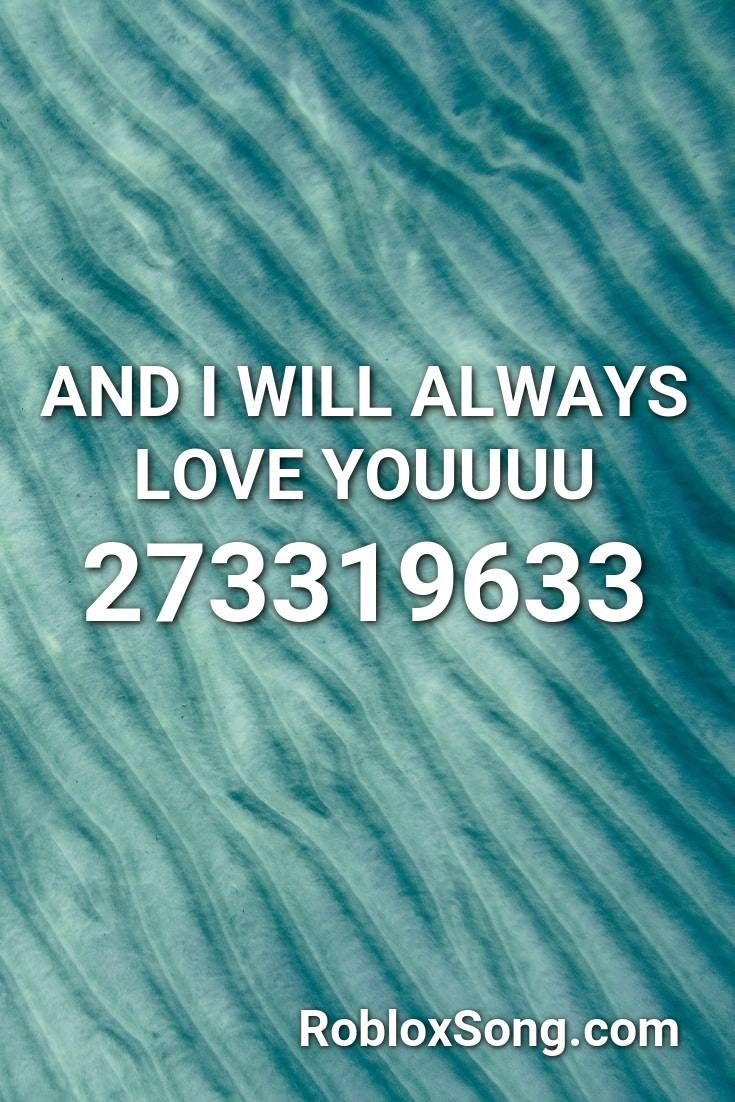 And I Will Always Love Youuuu Roblox ID Roblox Music