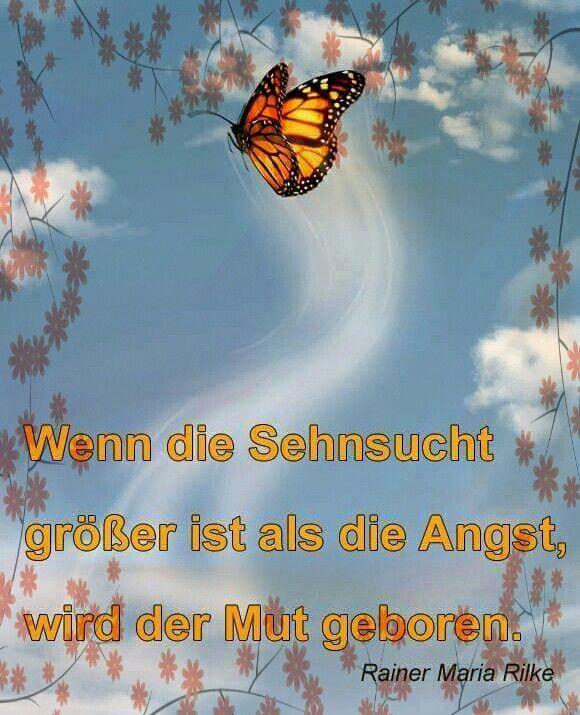 """""""Wenn die #Sehnsucht größer ist als die Angst, wird der #Mut geboren."""" Rainer Maria #Rilke"""