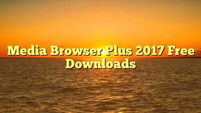 Media Browser Plus 2017 Free Downloads