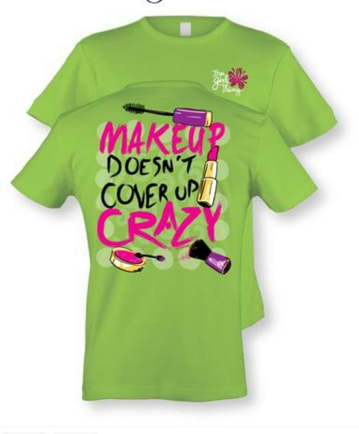 Eat More Tees It's A Girl Thing Make Up Doesn'T Cover Up Crazy T Shirt Lime   eBay