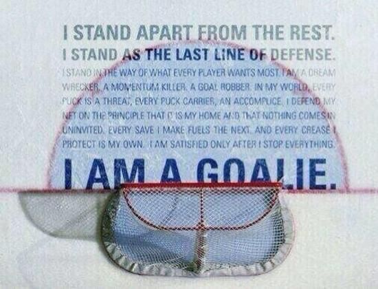 """I stand apart from the rest. I stand as the last line of defense. I am a goalie."" Ice Hockey Goalie Inspiration"