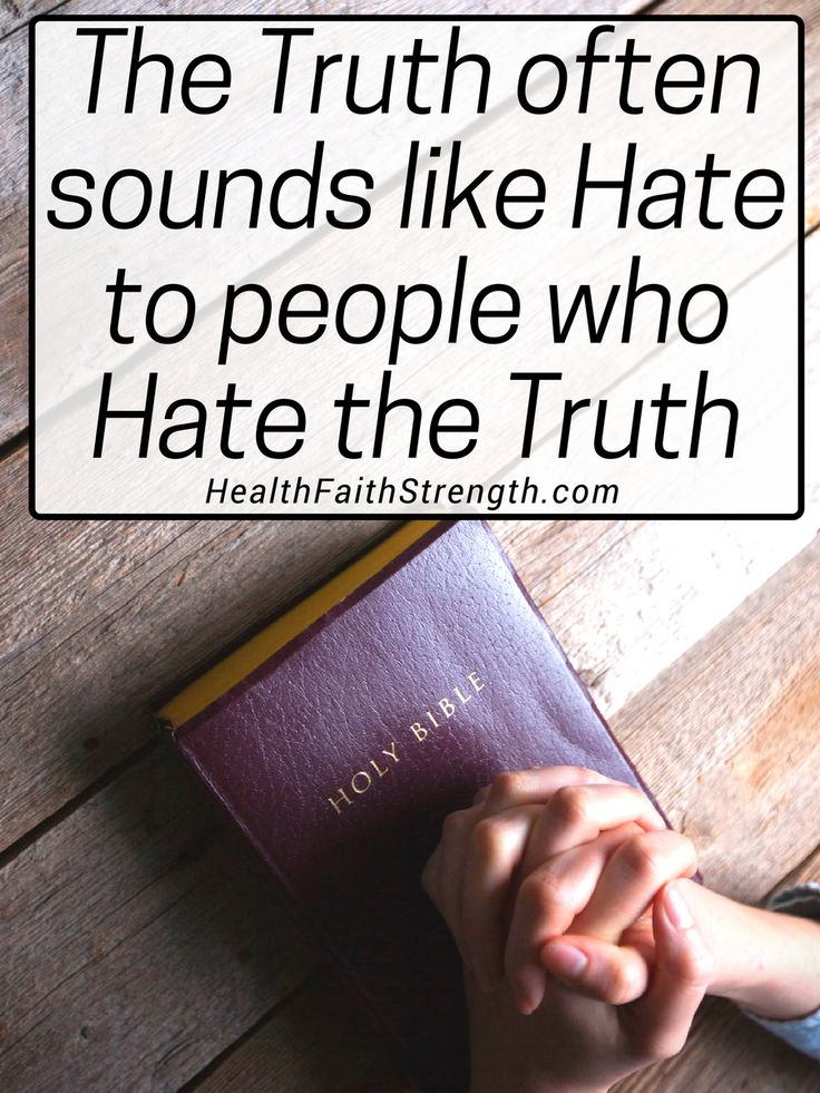 The Truth often sounds like Hate to people who Hate the Truth | HealthFaithStrength.com