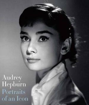 Audrey Hepburn: Portraits of an Icon by National Portrait Gallery. Hardie Grant BooksArt & Design. Hardie Grant Publishing.