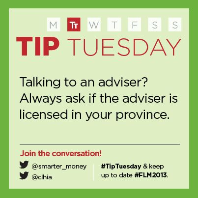 """""""Make sure your advisor is licensed in your province.""""  - Canadian Life and Health Insurance Association Inc."""