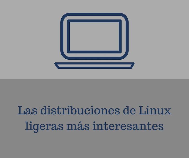 #Sistemas_operativos #distribuciones #Internet 3 distribuciones de Linux ligeras e ideales para ordenadores antiguos