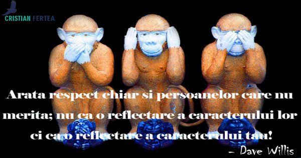 Arata respect chiar si persoanelor care nu merita #respect #aratarespect http://cristianfertea.ro/pastile-de-intelepciune/arata-respect-chiar-si-persoanelor-care-nu-merita/