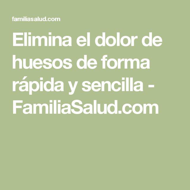 Elimina el dolor de huesos de forma rápida y sencilla - FamiliaSalud.com