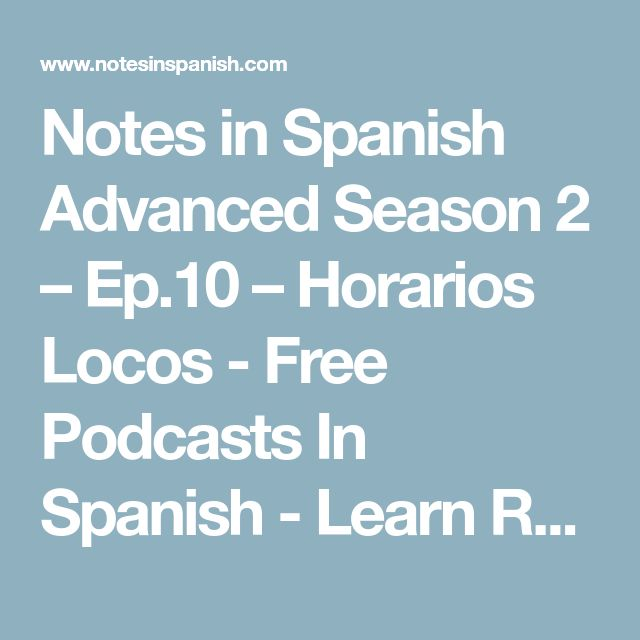 Notes in Spanish Advanced Season 2 – Ep.10 – Horarios Locos - Free Podcasts In Spanish - Learn Real Spanish With Notes in Spanish