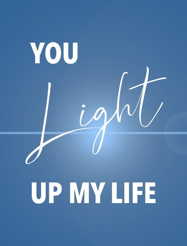 You Light Up My Life Quotes Inspirational Quotes Quotes Life