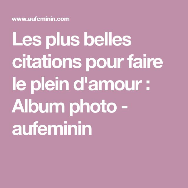 Les plus belles citations pour faire le plein d'amour : Album photo - aufeminin