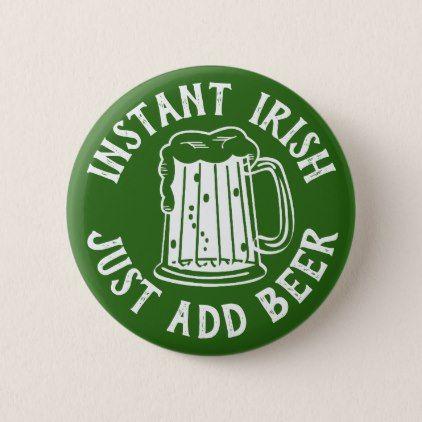 Instant Irish Just Add Beer Funny St Patrick's Day Button - accessories accessory gift idea stylish unique custom