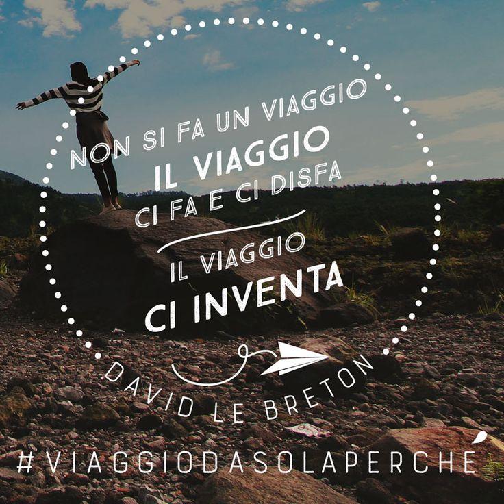 """""""Non si fa un viaggio, il viaggio ci fa e ci disfa, il viaggio ci inventa"""" (David Le Breton)"""