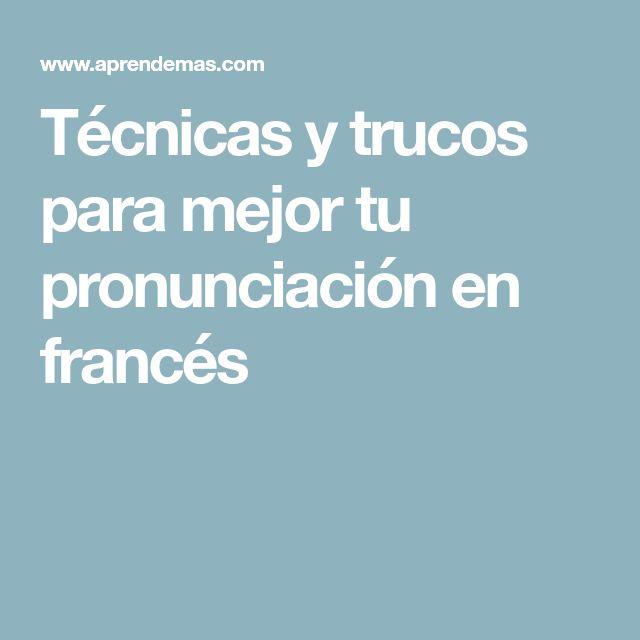 Técnicas y trucos para mejor tu pronunciación en francés