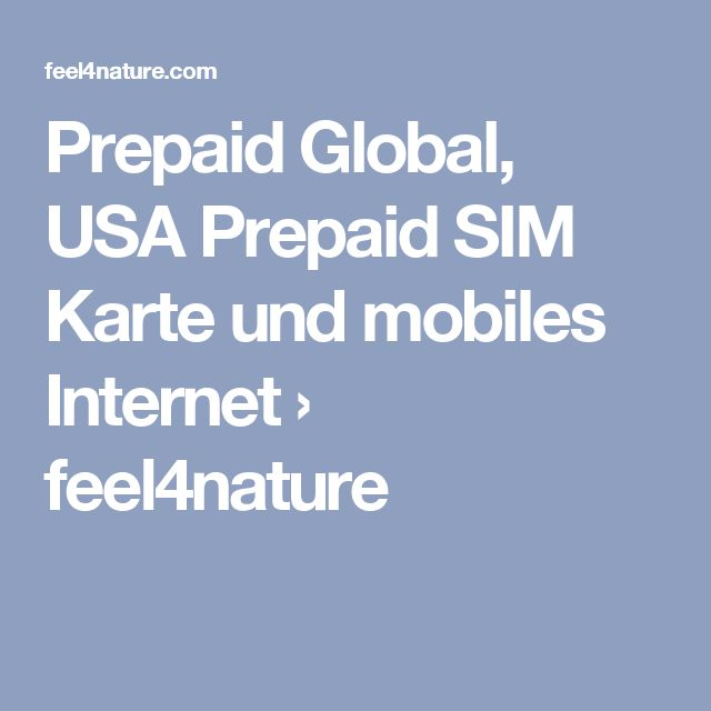 Prepaid Global, USA Prepaid SIM Karte und mobiles Internet › feel4nature