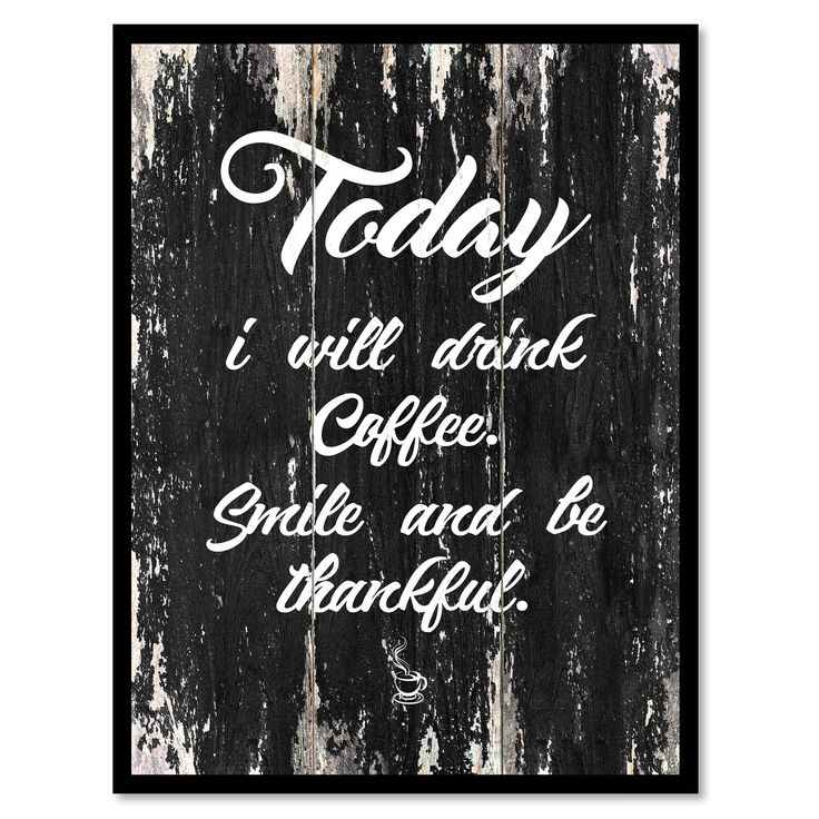 Today I Will Drink Coffee Smile & Be Thankful Quote Saying Canvas Print with Picture Frame