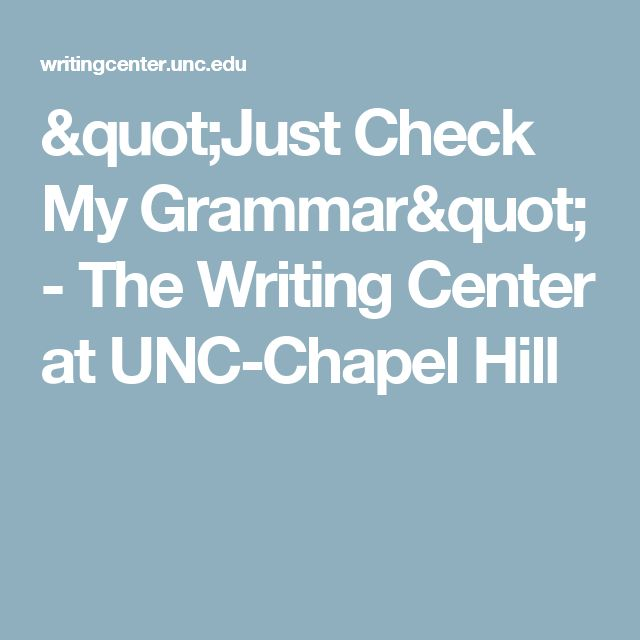 """Just Check My Grammar"" - The Writing Center at UNC-Chapel Hill"